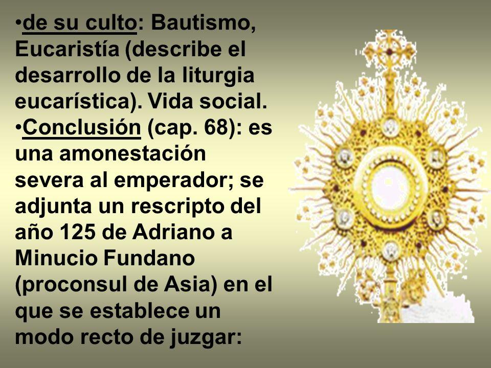 de su culto: Bautismo, Eucaristía (describe el desarrollo de la liturgia eucarística). Vida social. Conclusión (cap. 68): es una amonestación severa a