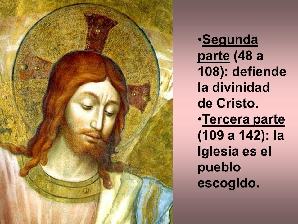 Segunda parte (48 a 108): defiende la divinidad de Cristo. Tercera parte (109 a 142): la Iglesia es el pueblo escogido.