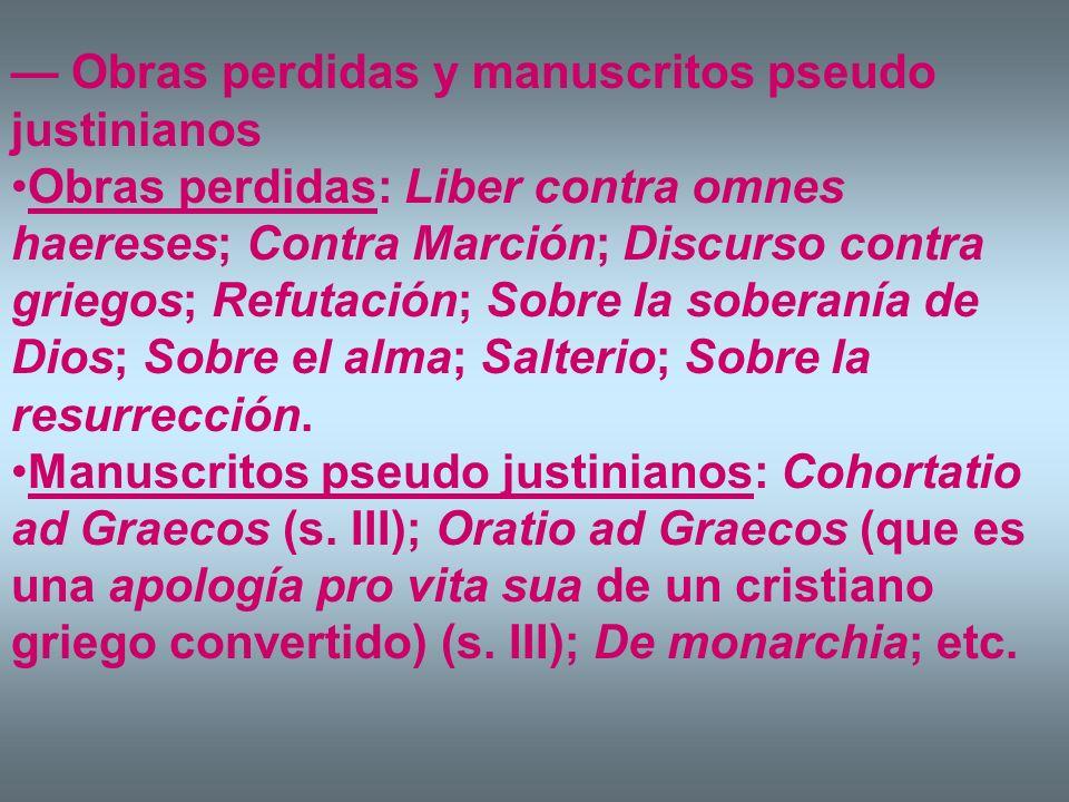 Obras perdidas y manuscritos pseudo justinianos Obras perdidas: Liber contra omnes haereses; Contra Marción; Discurso contra griegos; Refutación; Sobr