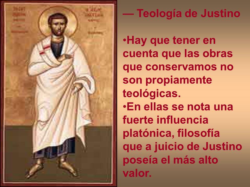Teología de Justino Hay que tener en cuenta que las obras que conservamos no son propiamente teológicas. En ellas se nota una fuerte influencia platón