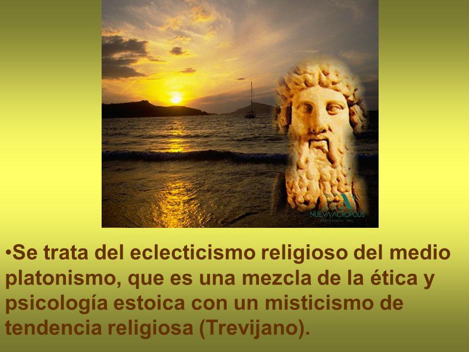 Se trata del eclecticismo religioso del medio platonismo, que es una mezcla de la ética y psicología estoica con un misticismo de tendencia religiosa