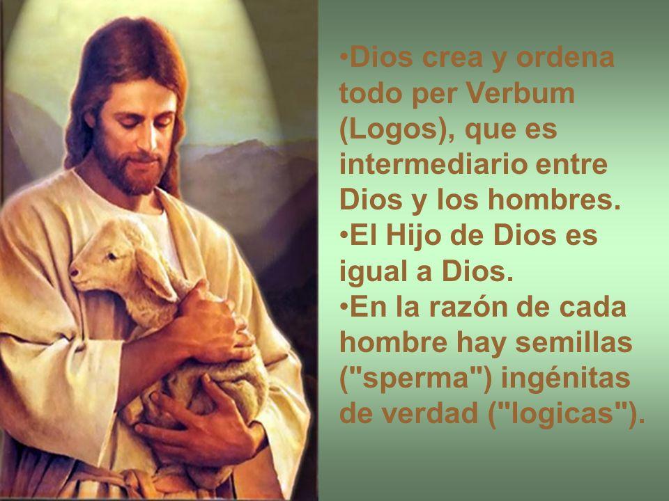 Dios crea y ordena todo per Verbum (Logos), que es intermediario entre Dios y los hombres. El Hijo de Dios es igual a Dios. En la razón de cada hombre