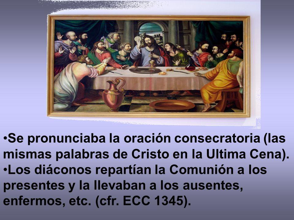 Se pronunciaba la oración consecratoria (las mismas palabras de Cristo en la Ultima Cena). Los diáconos repartían la Comunión a los presentes y la lle