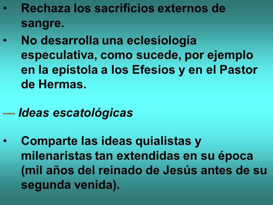 Rechaza los sacrificios externos de sangre. No desarrolla una eclesiología especulativa, como sucede, por ejemplo en la epístola a los Efesios y en el