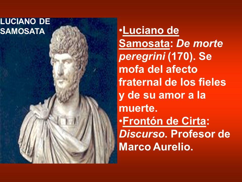Luciano de Samosata: De morte peregrini (170). Se mofa del afecto fraternal de los fieles y de su amor a la muerte. Frontón de Cirta: Discurso. Profes