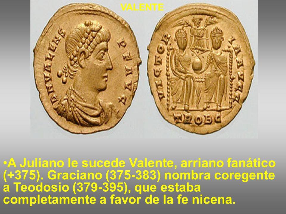 A Juliano le sucede Valente, arriano fanático (+375). Graciano (375-383) nombra coregente a Teodosio (379-395), que estaba completamente a favor de la