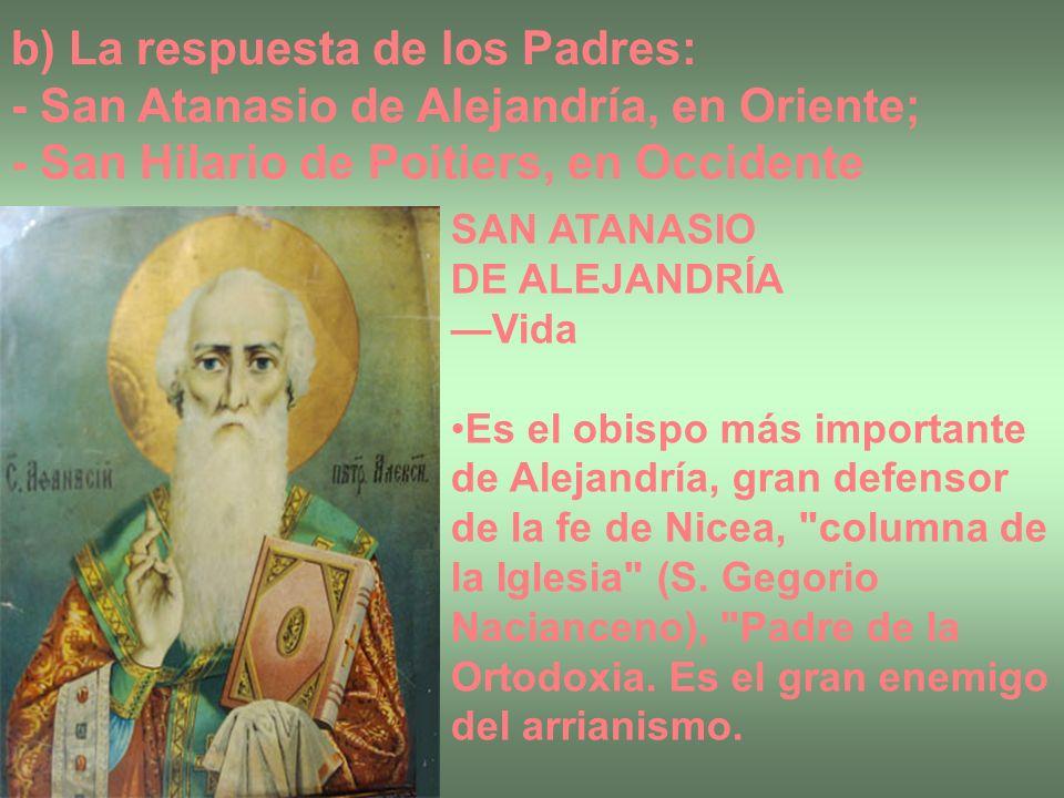 b) La respuesta de los Padres: - San Atanasio de Alejandría, en Oriente; - San Hilario de Poitiers, en Occidente SAN ATANASIO DE ALEJANDRÍA Vida Es el