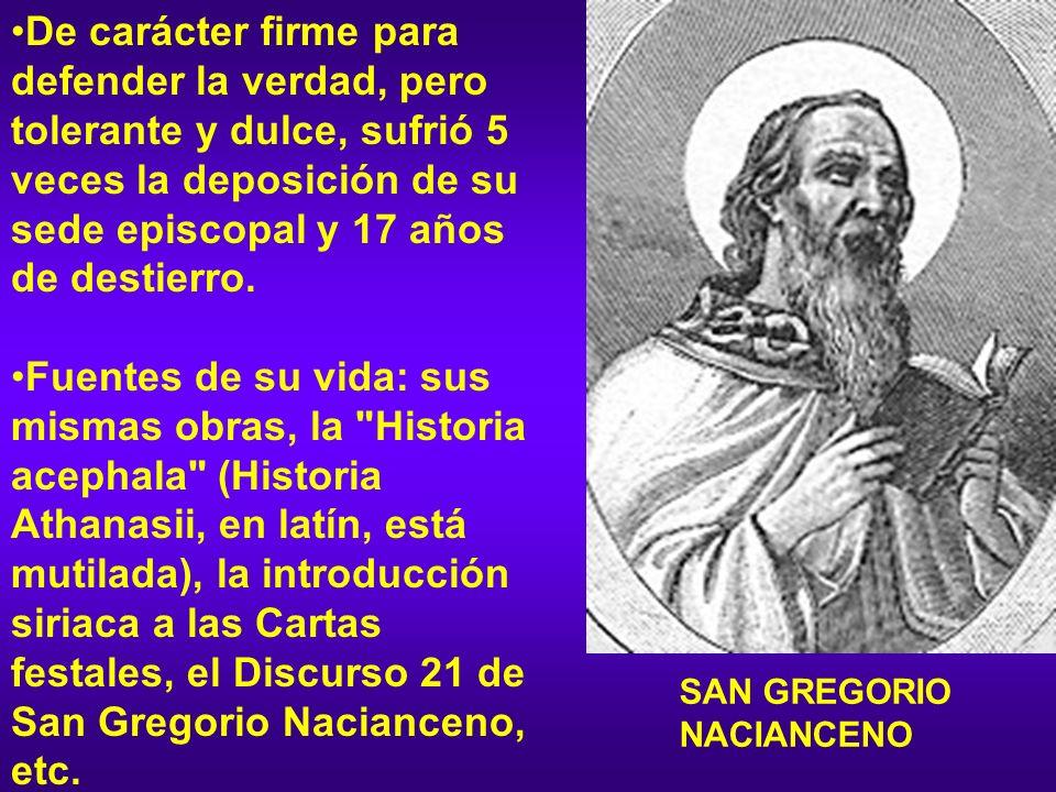 De carácter firme para defender la verdad, pero tolerante y dulce, sufrió 5 veces la deposición de su sede episcopal y 17 años de destierro. Fuentes d
