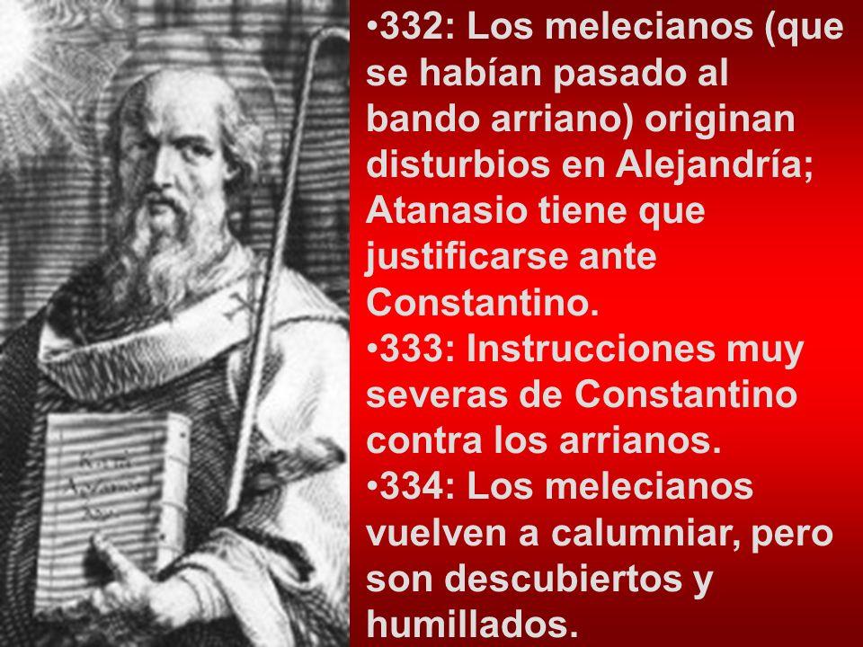 332: Los melecianos (que se habían pasado al bando arriano) originan disturbios en Alejandría; Atanasio tiene que justificarse ante Constantino. 333: