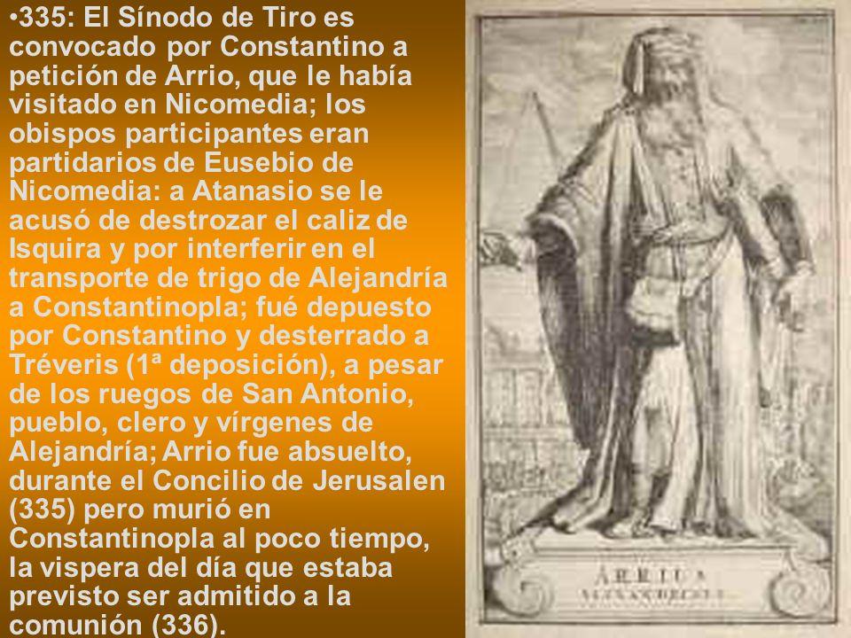 335: El Sínodo de Tiro es convocado por Constantino a petición de Arrio, que le había visitado en Nicomedia; los obispos participantes eran partidario