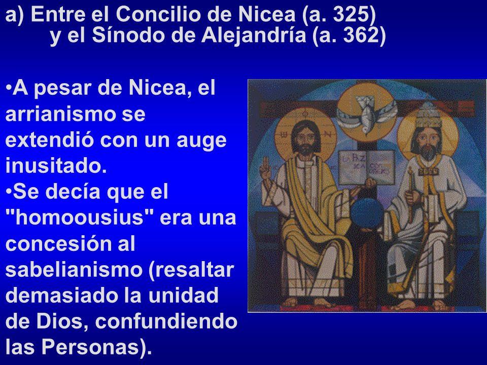 a) Entre el Concilio de Nicea (a. 325) y el Sínodo de Alejandría (a. 362) A pesar de Nicea, el arrianismo se extendió con un auge inusitado. Se decía