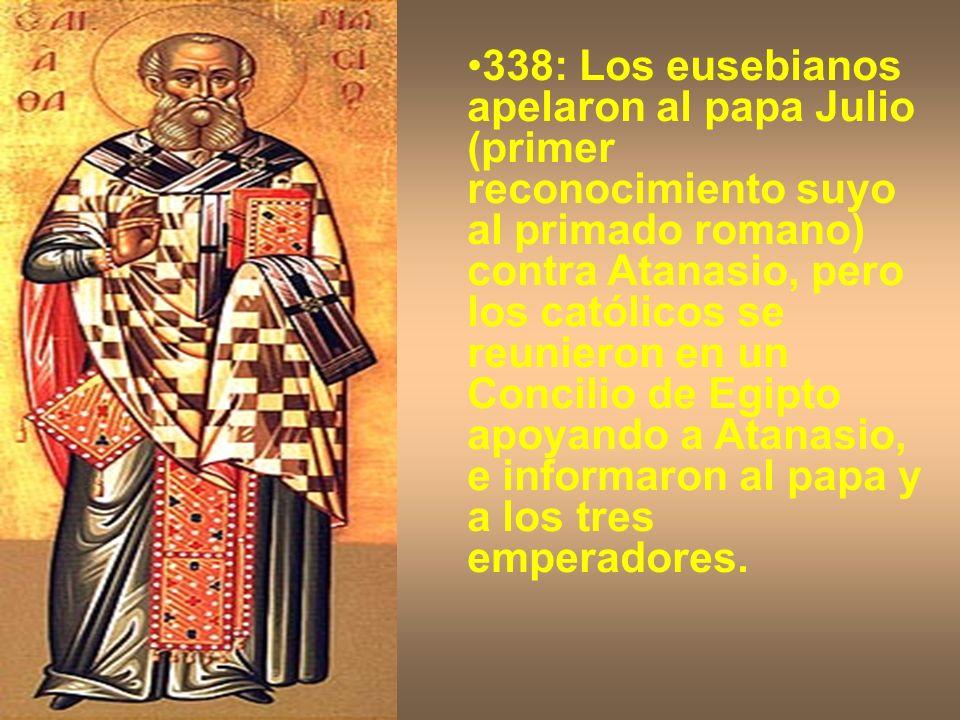 338: Los eusebianos apelaron al papa Julio (primer reconocimiento suyo al primado romano) contra Atanasio, pero los católicos se reunieron en un Conci