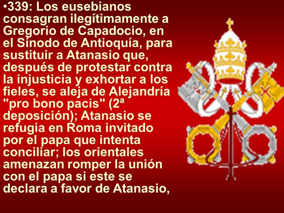339: Los eusebianos consagran ilegítimamente a Gregorio de Capadocio, en el Sínodo de Antioquía, para sustituir a Atanasio que, después de protestar c