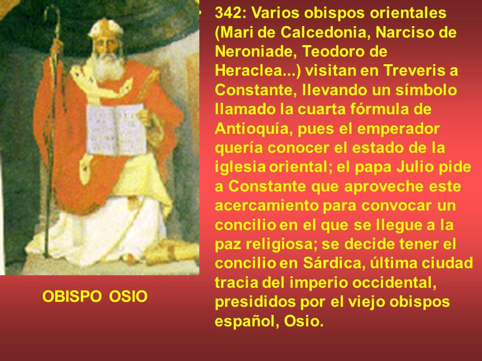 342: Varios obispos orientales (Mari de Calcedonia, Narciso de Neroniade, Teodoro de Heraclea...) visitan en Treveris a Constante, llevando un símbolo