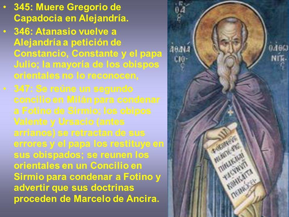 345: Muere Gregorio de Capadocia en Alejandría. 346: Atanasio vuelve a Alejandría a petición de Constancio, Constante y el papa Julio; la mayoría de l