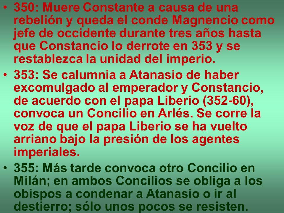 350: Muere Constante a causa de una rebelión y queda el conde Magnencio como jefe de occidente durante tres años hasta que Constancio lo derrote en 35