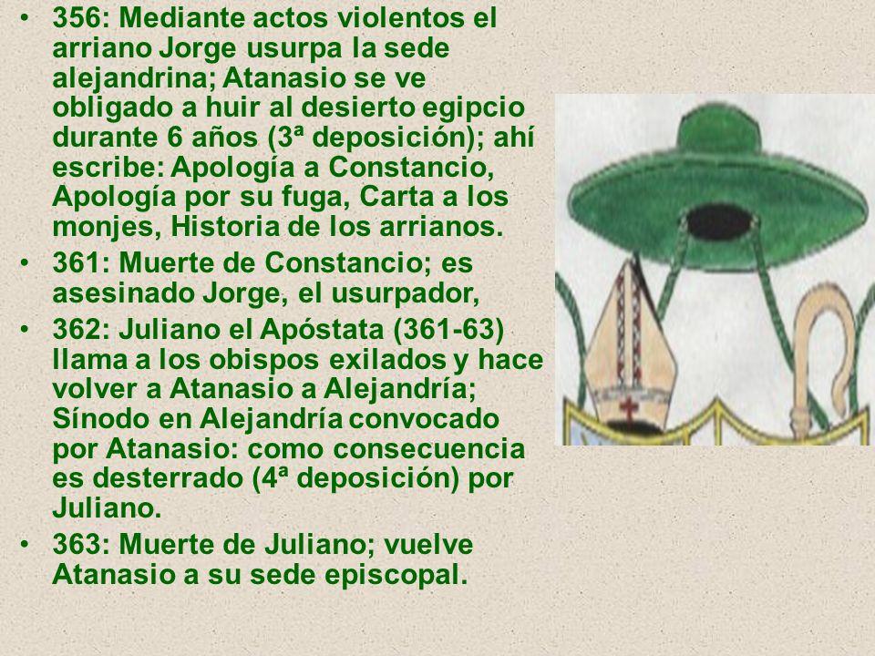 356: Mediante actos violentos el arriano Jorge usurpa la sede alejandrina; Atanasio se ve obligado a huir al desierto egipcio durante 6 años (3ª depos