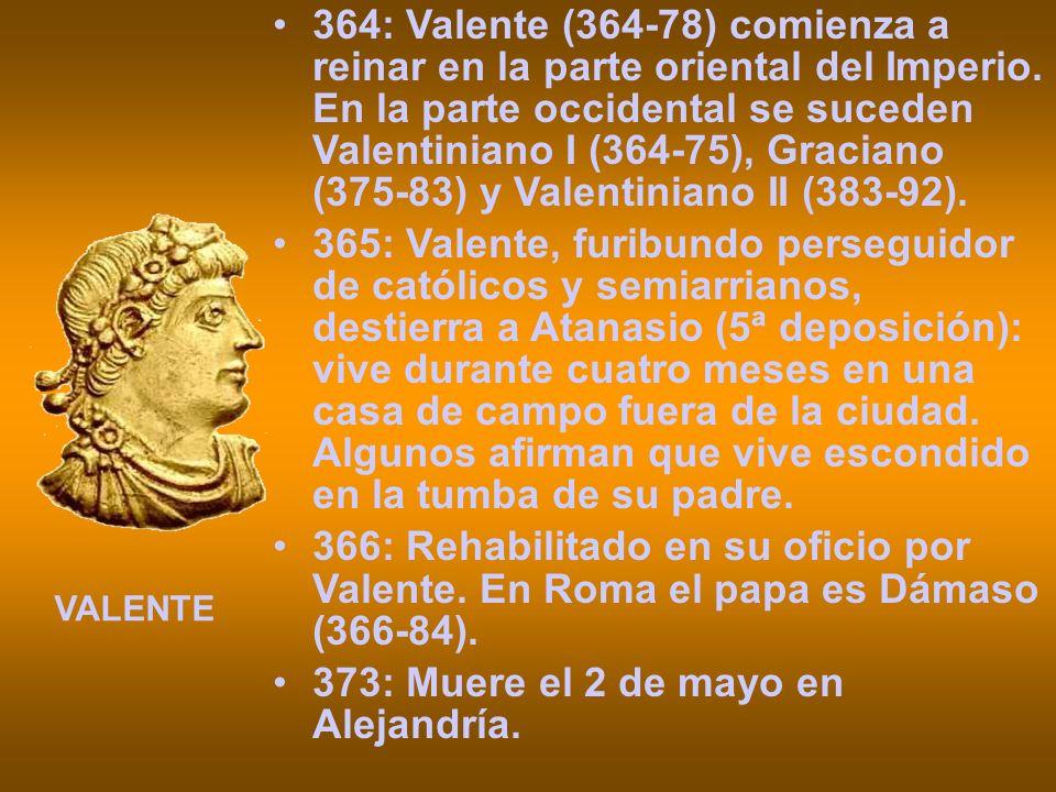 364: Valente (364-78) comienza a reinar en la parte oriental del Imperio. En la parte occidental se suceden Valentiniano I (364-75), Graciano (375-83)