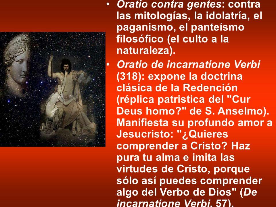 Oratio contra gentes: contra las mitologías, la idolatría, el paganismo, el panteísmo filosófico (el culto a la naturaleza). Oratio de incarnatione Ve