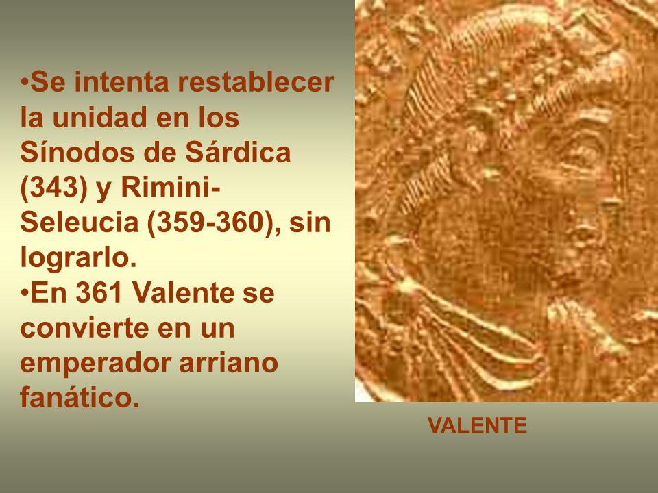 Se intenta restablecer la unidad en los Sínodos de Sárdica (343) y Rimini- Seleucia (359-360), sin lograrlo. En 361 Valente se convierte en un emperad