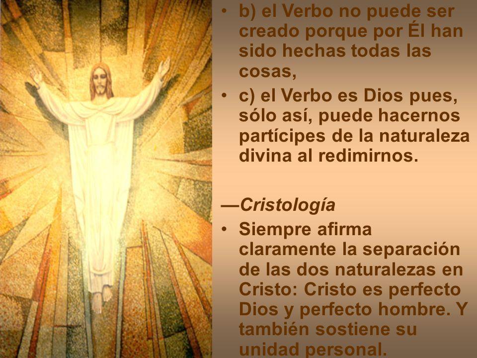 b) el Verbo no puede ser creado porque por Él han sido hechas todas las cosas, c) el Verbo es Dios pues, sólo así, puede hacernos partícipes de la nat