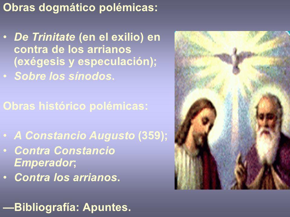 Obras dogmático polémicas: De Trinitate (en el exilio) en contra de los arrianos (exégesis y especulación); Sobre los sínodos. Obras histórico polémic