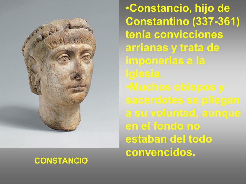 Constancio, hijo de Constantino (337-361) tenía convicciones arrianas y trata de imponerlas a la Iglesia. Muchos obispos y sacerdotes se pliegan a su