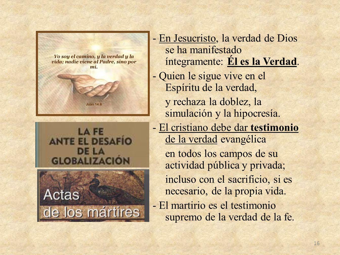 - En Jesucristo, la verdad de Dios se ha manifestado íntegramente: Él es la Verdad. - Quien le sigue vive en el Espíritu de la verdad, y rechaza la do