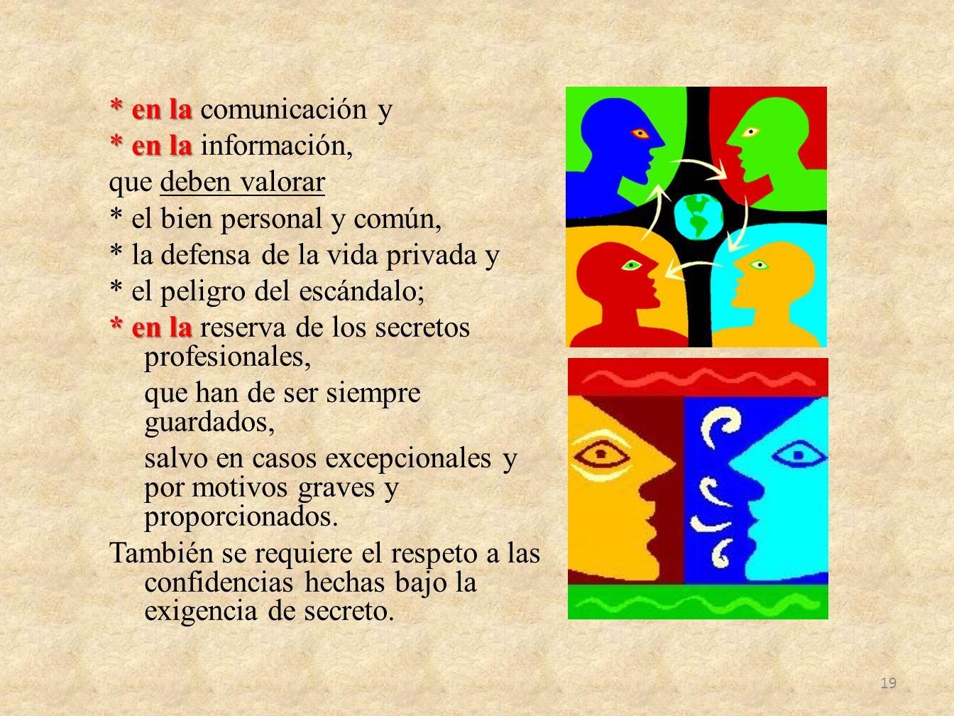 * en la * en la comunicación y *en la * en la información, que deben valorar * el bien personal y común, * la defensa de la vida privada y * el peligr