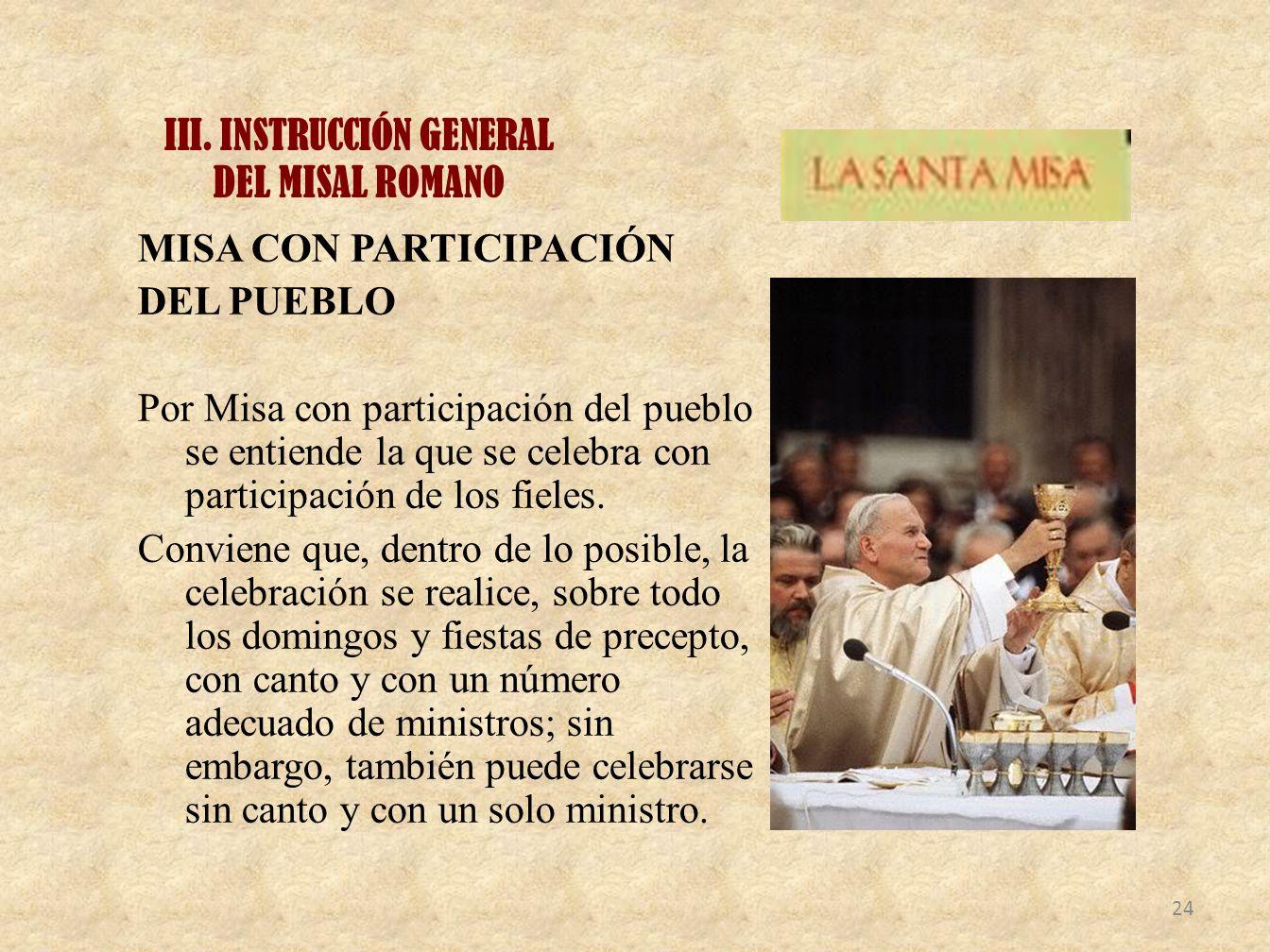 III. INSTRUCCIÓN GENERAL DEL MISAL ROMANO MISA CON PARTICIPACIÓN DEL PUEBLO Por Misa con participación del pueblo se entiende la que se celebra con pa
