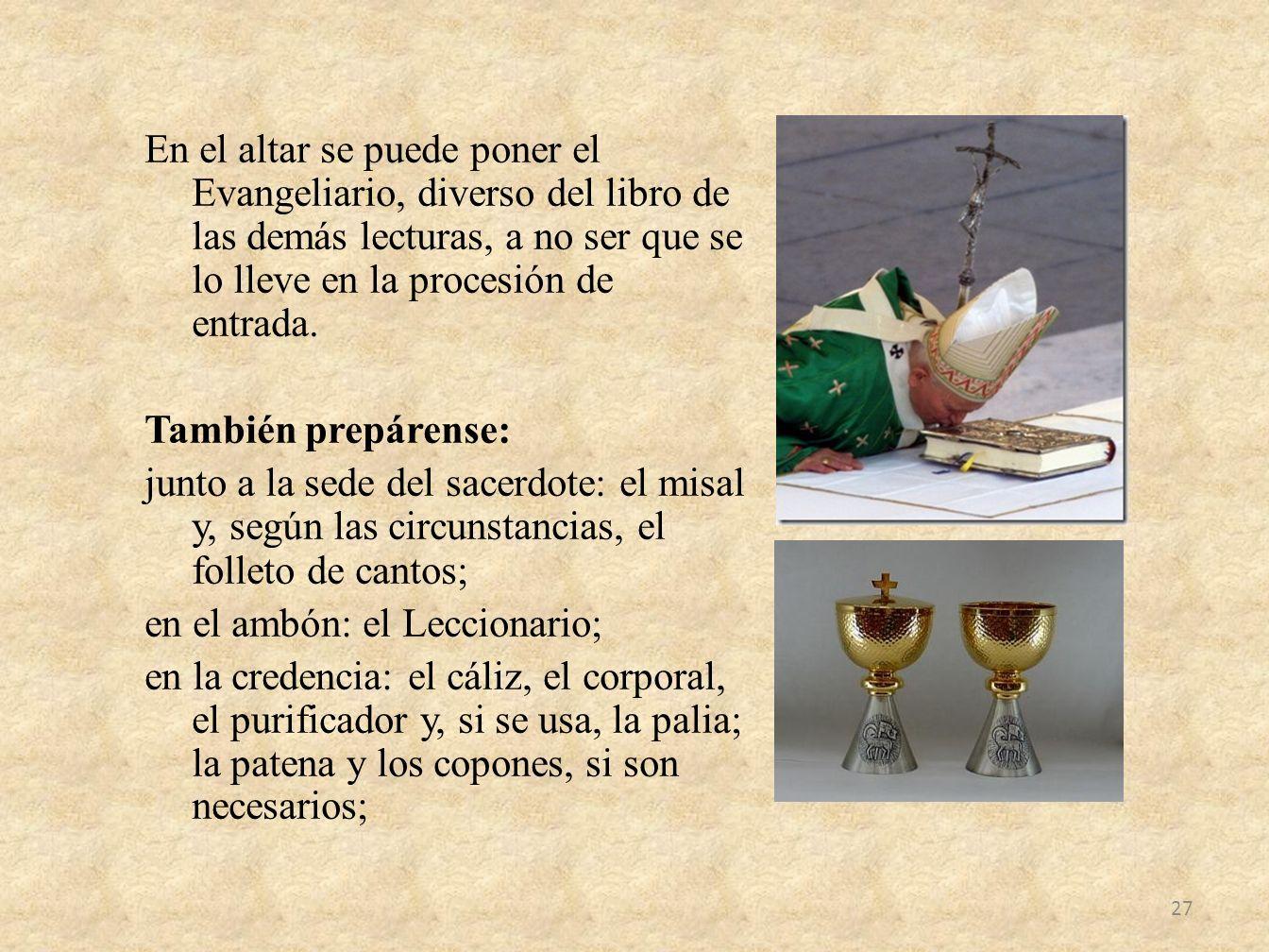 En el altar se puede poner el Evangeliario, diverso del libro de las demás lecturas, a no ser que se lo lleve en la procesión de entrada. También prep