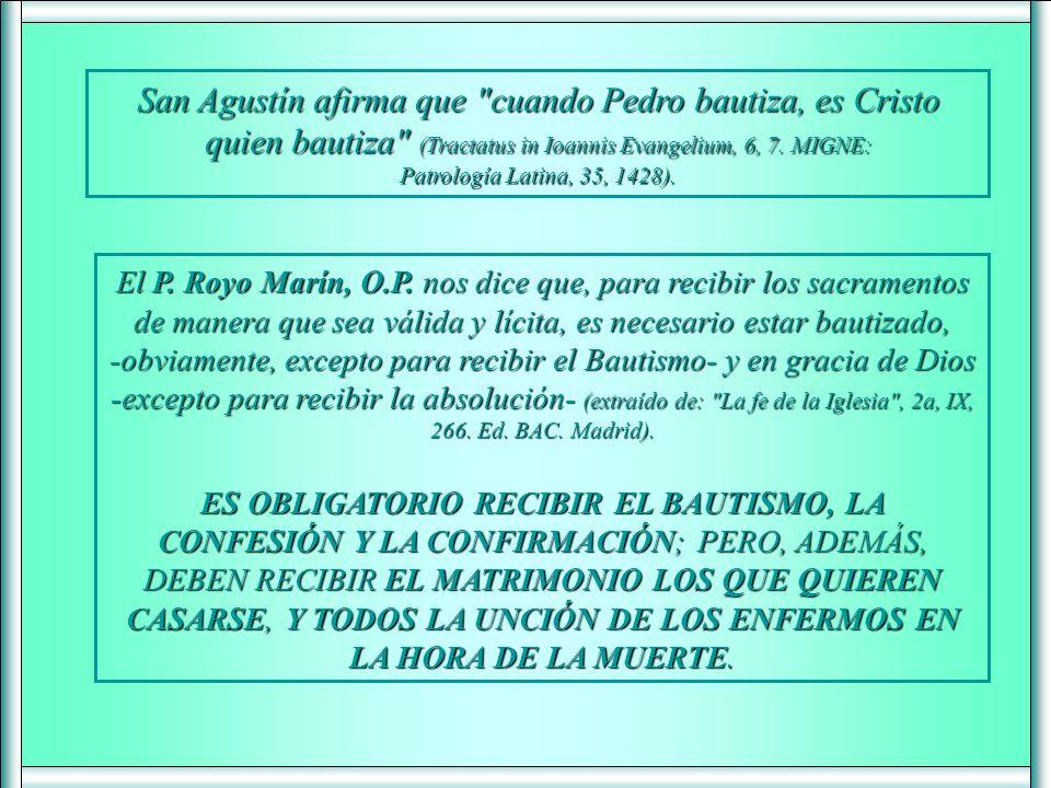 San Agustín afirma que cuando Pedro bautiza, es Cristo quien bautiza (Tractatus in Ioannis Evangelium, 6, 7.