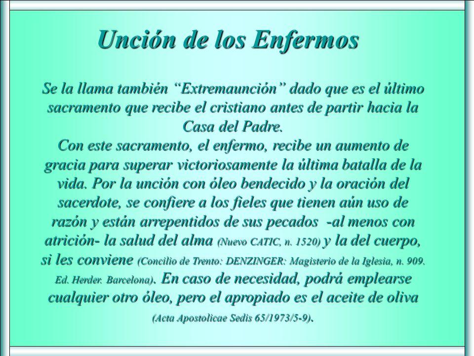 Se la llama también Extremaunción dado que es el último sacramento que recibe el cristiano antes de partir hacia la Casa del Padre.