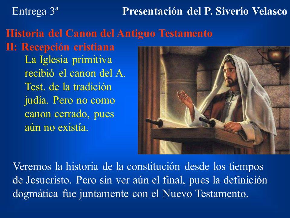 Entrega 3ª Historia del Canon del Antiguo Testamento II: Recepción cristiana La Iglesia primitiva recibió el canon del A. Test. de la tradición judía.
