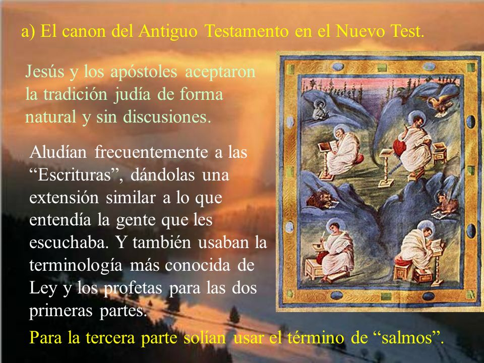 a) El canon del Antiguo Testamento en el Nuevo Test. Jesús y los apóstoles aceptaron la tradición judía de forma natural y sin discusiones. Aludían fr
