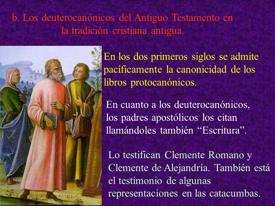 b. Los deuterocanónicos del Antiguo Testamento en la tradición cristiana antigua. En los dos primeros siglos se admite pacíficamente la canonicidad de