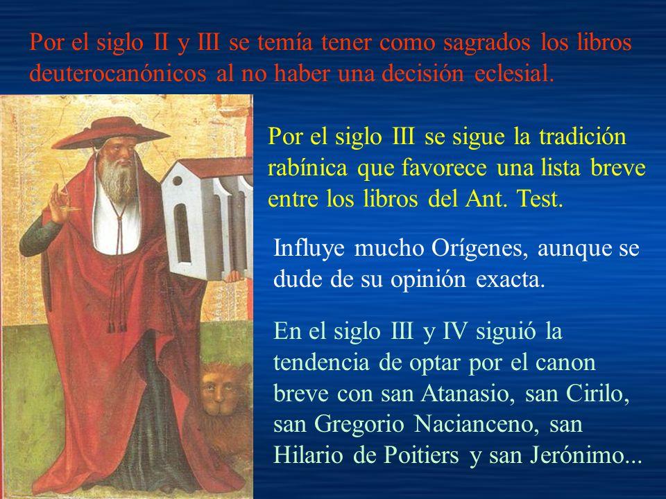 Por el siglo II y III se temía tener como sagrados los libros deuterocanónicos al no haber una decisión eclesial. Por el siglo III se sigue la tradici