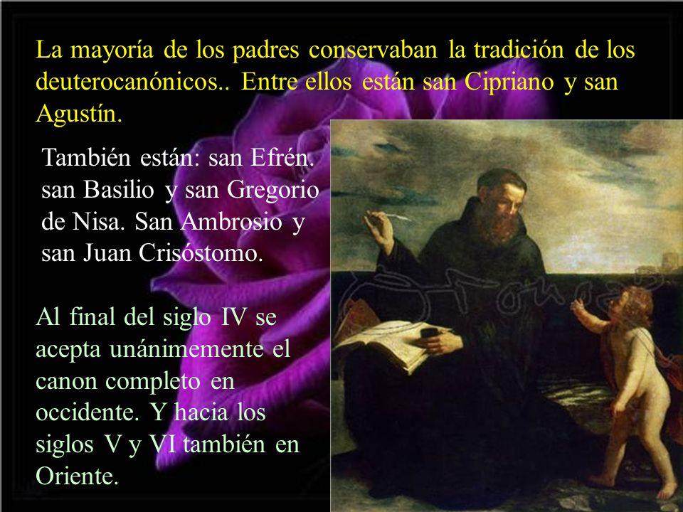 La mayoría de los padres conservaban la tradición de los deuterocanónicos.. Entre ellos están san Cipriano y san Agustín. También están: san Efrén. sa