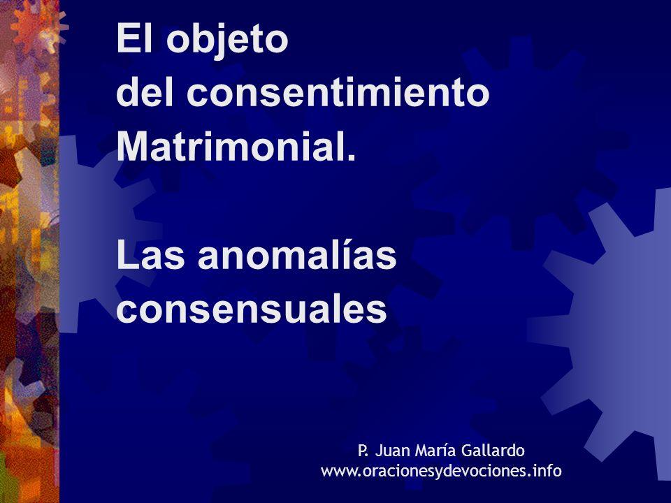 El objeto del consentimiento Matrimonial.Las anomalías consensuales P.