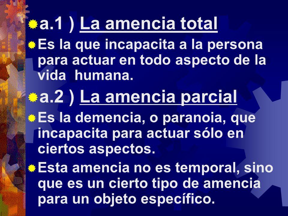 a.1 ) La amencia total Es la que incapacita a la persona para actuar en todo aspecto de la vida humana.