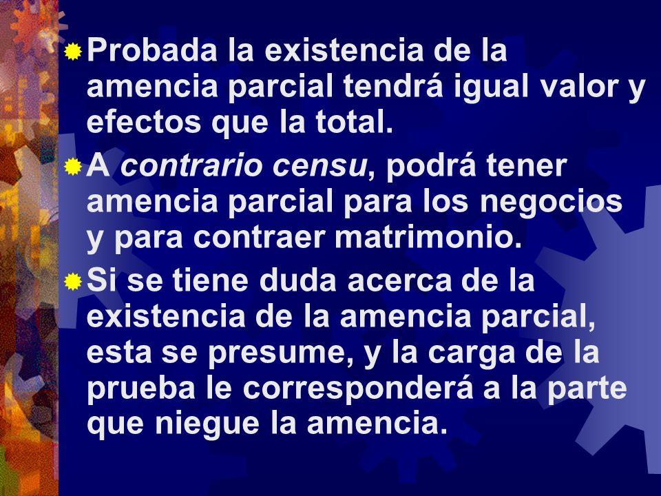 Probada la existencia de la amencia parcial tendrá igual valor y efectos que la total.
