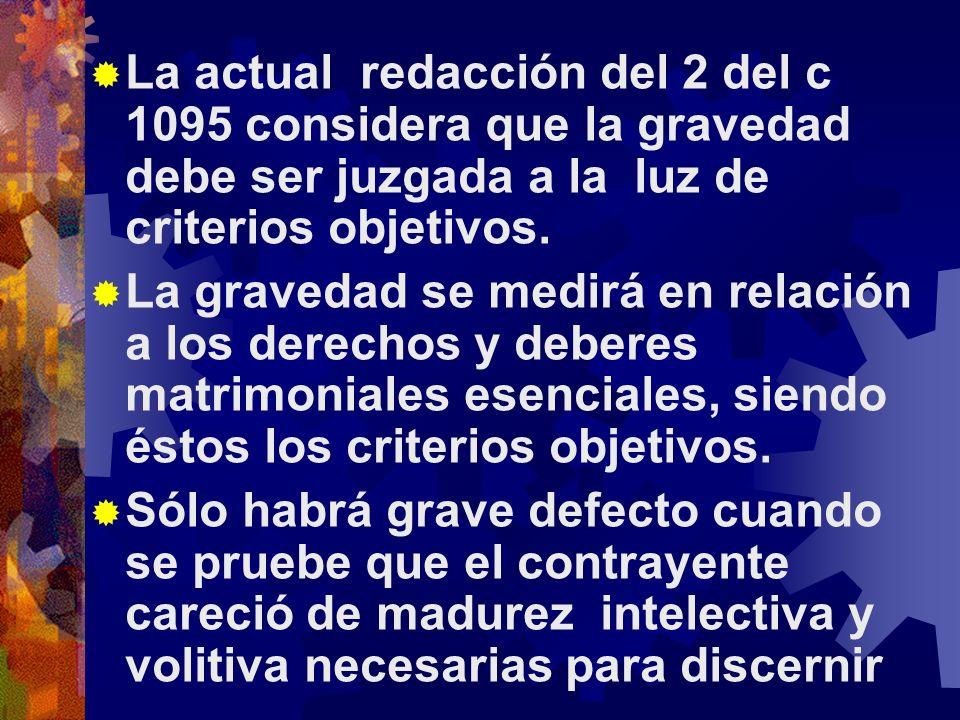 La actual redacción del 2 del c 1095 considera que la gravedad debe ser juzgada a la luz de criterios objetivos.