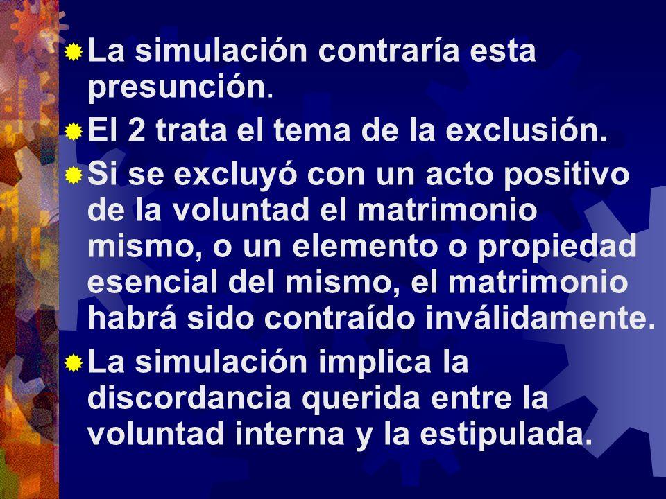 La simulación contraría esta presunción.El 2 trata el tema de la exclusión.