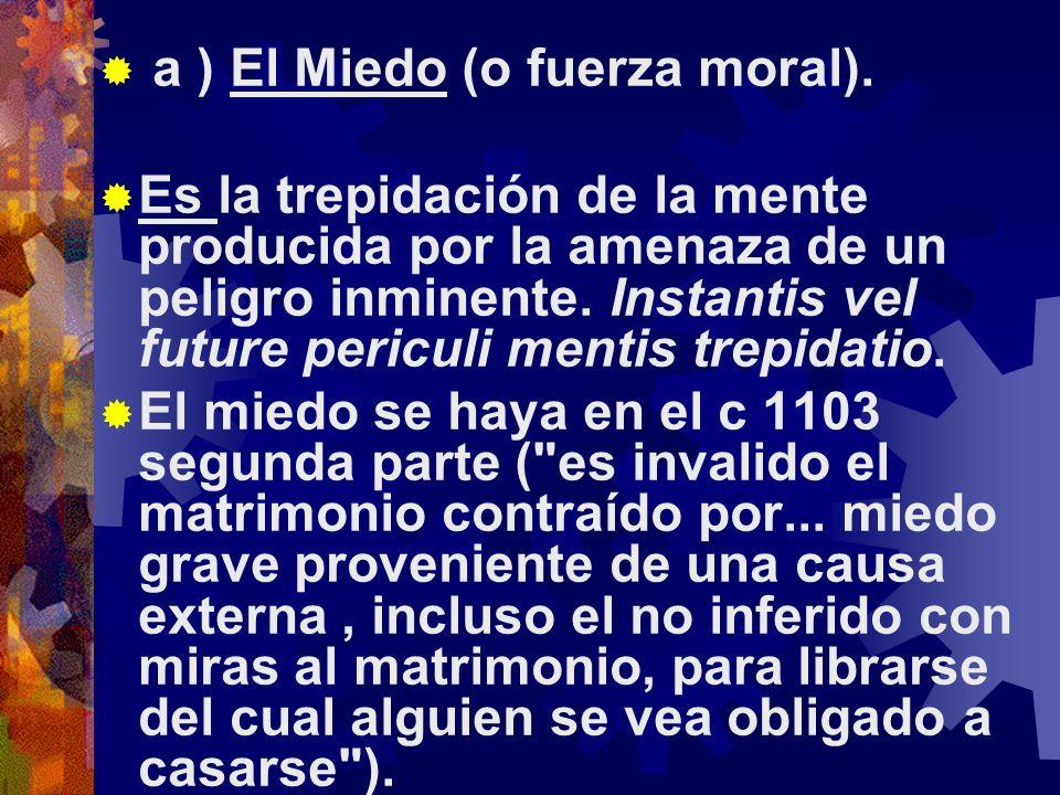 a ) El Miedo (o fuerza moral).
