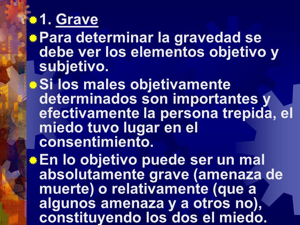 1.Grave Para determinar la gravedad se debe ver los elementos objetivo y subjetivo.