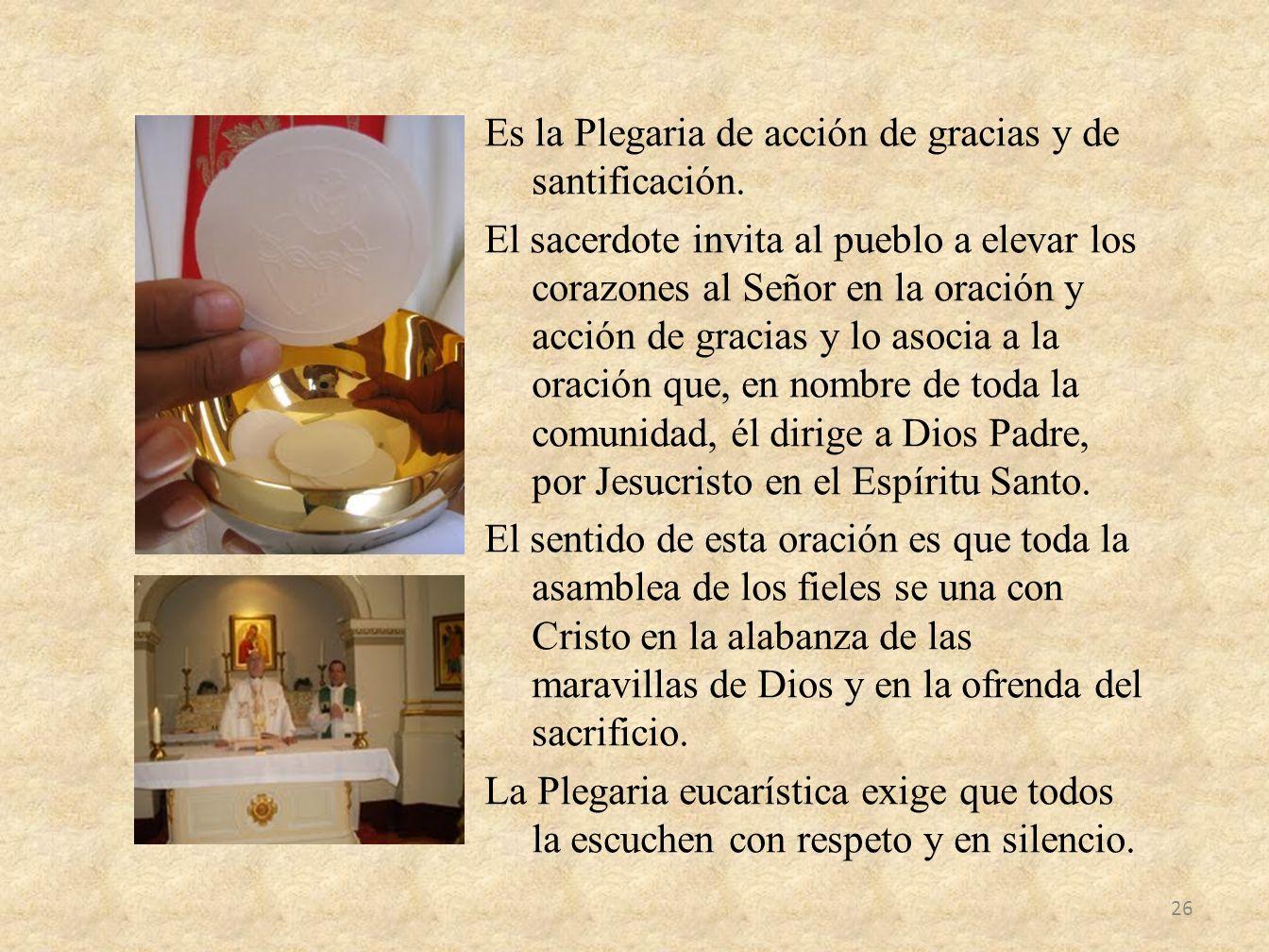 Es la Plegaria de acción de gracias y de santificación. El sacerdote invita al pueblo a elevar los corazones al Señor en la oración y acción de gracia
