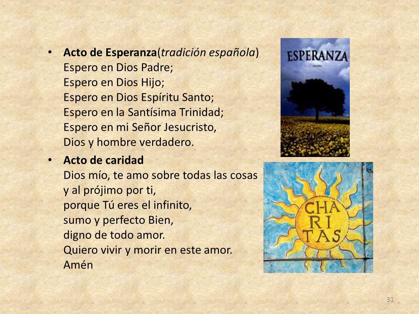 Acto de Esperanza(tradición española) Espero en Dios Padre; Espero en Dios Hijo; Espero en Dios Espíritu Santo; Espero en la Santísima Trinidad; Esper