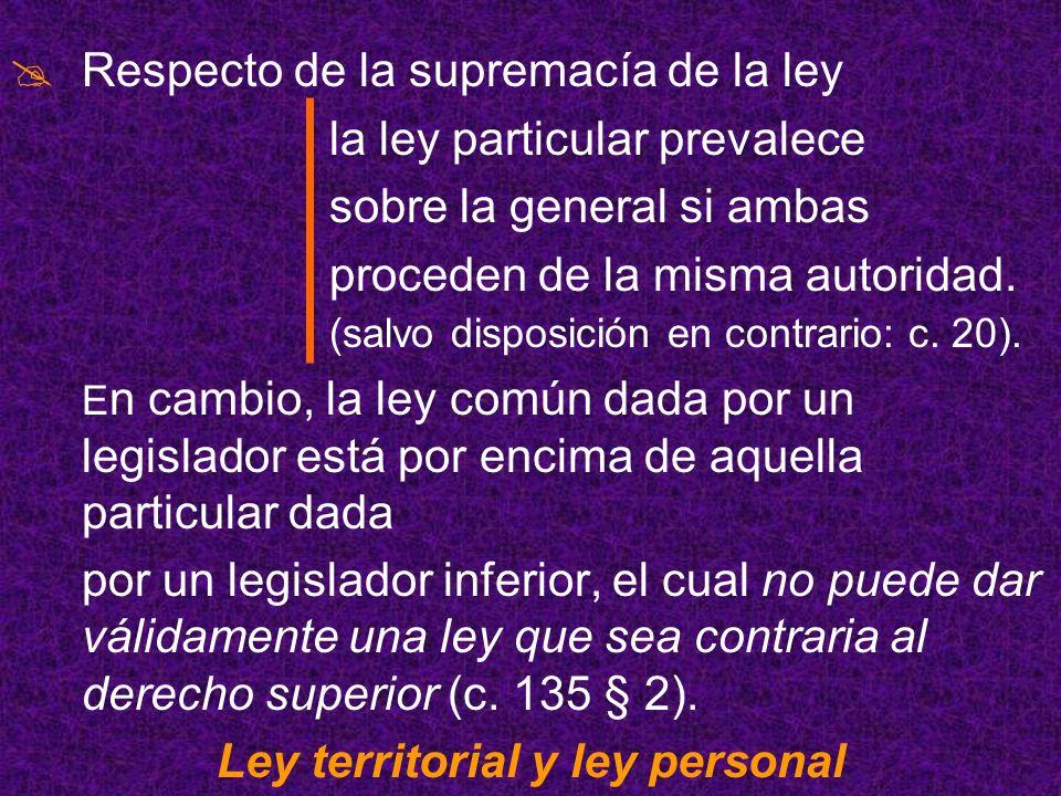 Respecto de la supremacía de la ley la ley particular prevalece sobre la general si ambas proceden de la misma autoridad. (salvo disposición en contra