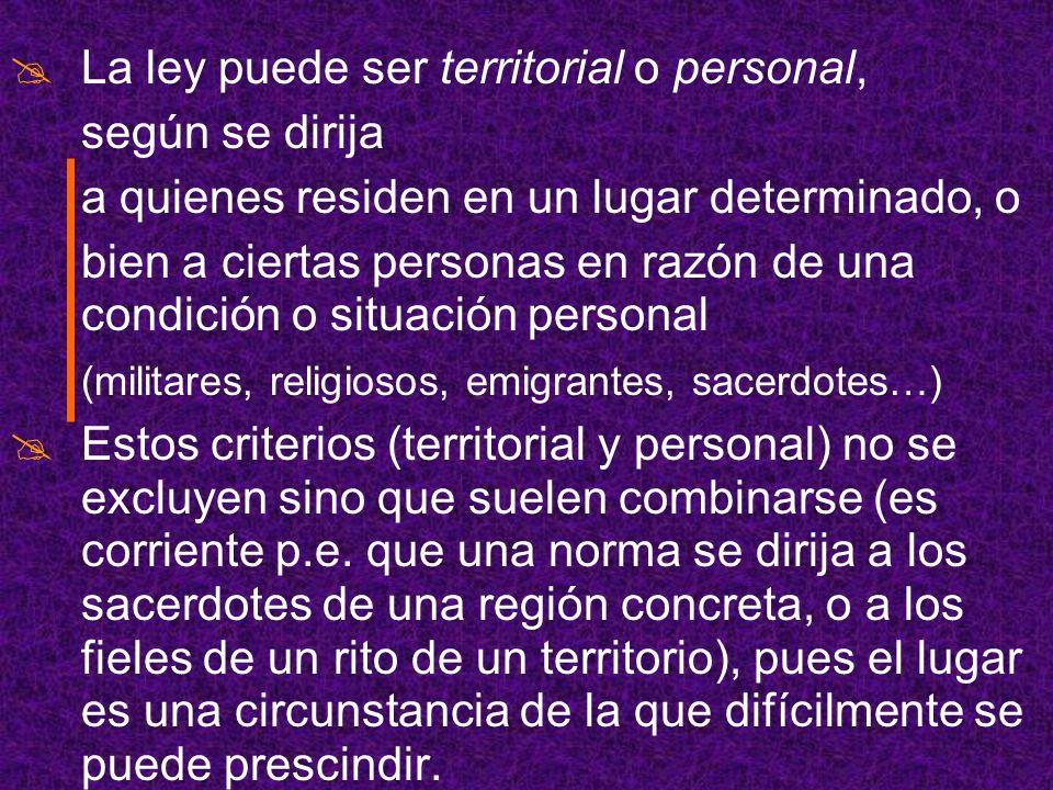 La ley puede ser territorial o personal, según se dirija a quienes residen en un lugar determinado, o bien a ciertas personas en razón de una condició