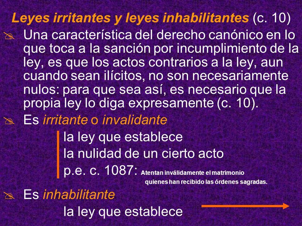Leyes irritantes y leyes inhabilitantes (c. 10) Una característica del derecho canónico en lo que toca a la sanción por incumplimiento de la ley, es q